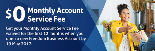 Apply for a new Freedom Business Account by 19 May 2017 and get your Monthly Account Service Fee waived for the first 12 months. Find out more.