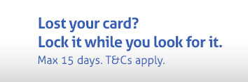 Lost your card? Lock it while you look for it. Maximum fifteen days. Terms and conditions apply.