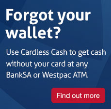 No wallet? No Stress. Use Cardless Cash to get cash without your card at any St.George or Westpac ATM. Limits apply. Find out more.