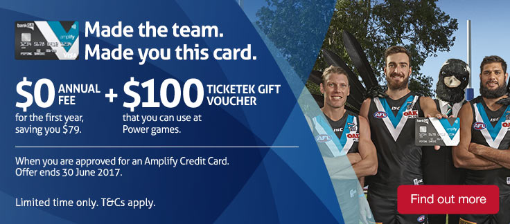 Made the team. Made you this card. Zero annual fee for the first year saving you seventy nine dollars, plus one hundred dollar Ticketek gift voucher that you can use at Power games. When you are approved for an Amplify Credit Card. Offer ends 30 June 2017. Limited time only. Terms and conditions apply. Find out more.