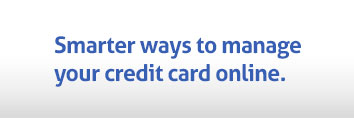 Smarter ways to manage your credit card online.