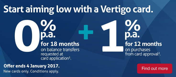 Start aiming low with a Vertigo card. 0% p.a. for 18 months on balance transfer. Find out more.