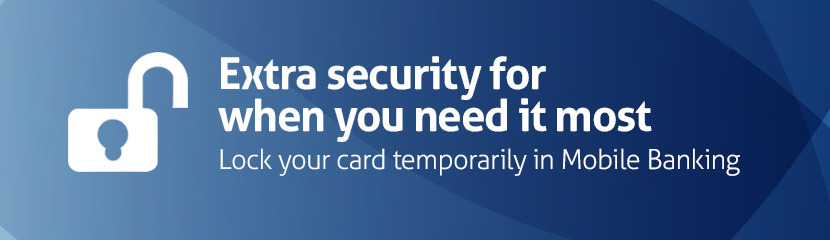 Extra security for when you need it the most. Lock your card temporarily in Mobile Banking