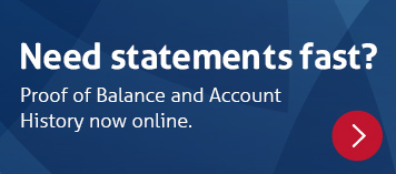 Need statements fast? Proof of Balance and Account History now online. Find out more