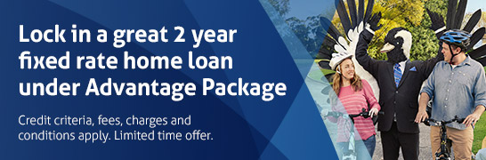 Lock in a great 2 year fixed rate home under Advantage Package